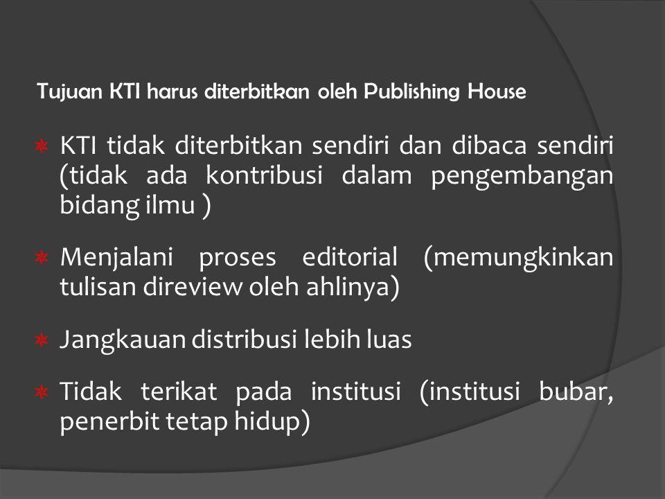 Tujuan KTI harus diterbitkan oleh Publishing House  KTI tidak diterbitkan sendiri dan dibaca sendiri (tidak ada kontribusi dalam pengembangan bidang