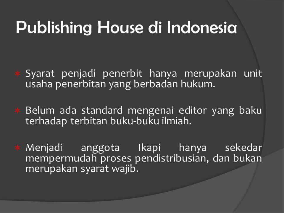 Publishing House di Indonesia  Syarat penjadi penerbit hanya merupakan unit usaha penerbitan yang berbadan hukum.  Belum ada standard mengenai edito