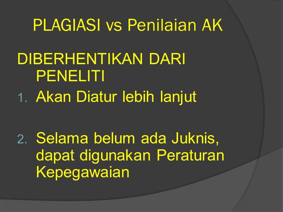 PLAGIASI vs Penilaian AK DIBERHENTIKAN DARI PENELITI 1. Akan Diatur lebih lanjut 2. Selama belum ada Juknis, dapat digunakan Peraturan Kepegawaian