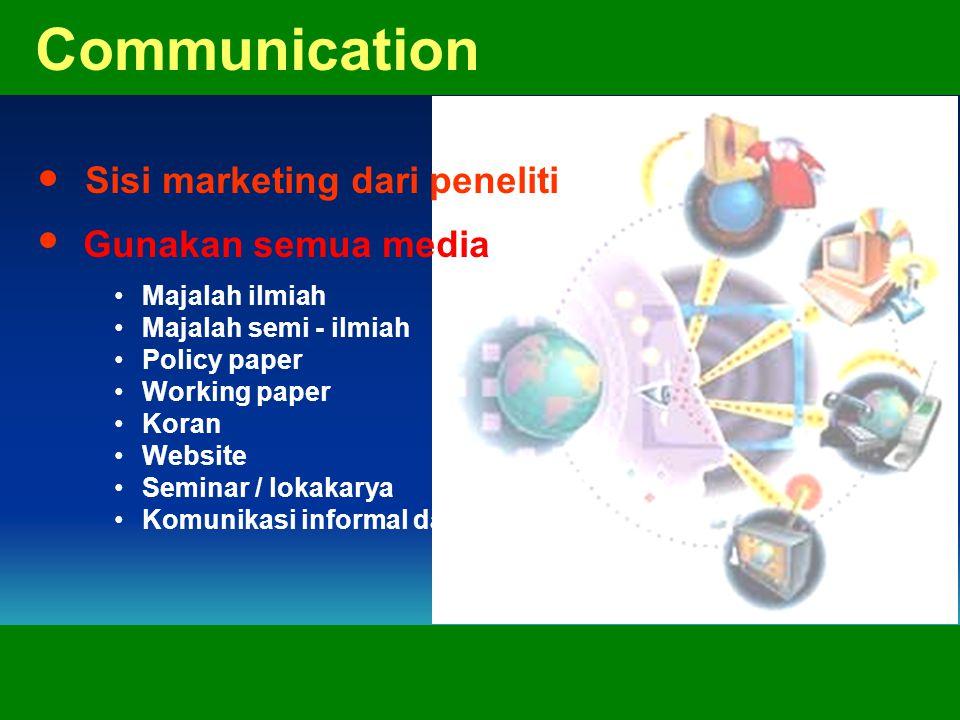 Majalah ilmiah Majalah semi - ilmiah Policy paper Working paper Koran Website Seminar / lokakarya Komunikasi informal dan personal Communication Sisi