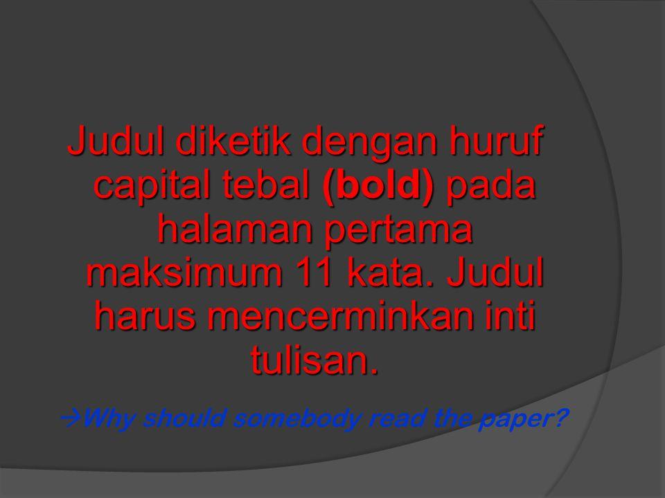 Judul diketik dengan huruf capital tebal (bold) pada halaman pertama maksimum 11 kata. Judul harus mencerminkan inti tulisan.  Why should somebody re