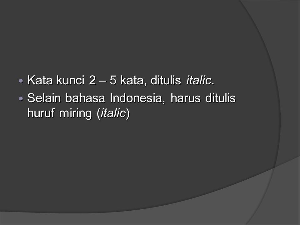 Kata kunci 2 – 5 kata, ditulis italic. Kata kunci 2 – 5 kata, ditulis italic. Selain bahasa Indonesia, harus ditulis huruf miring (italic) Selain baha