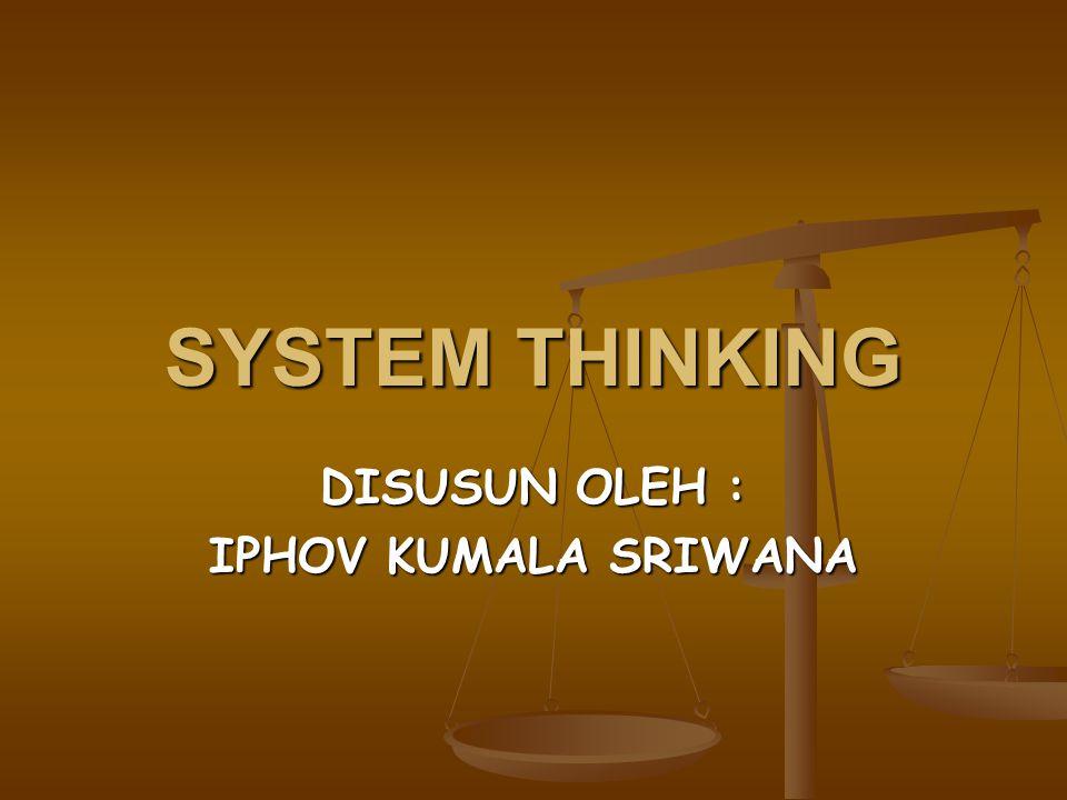 SYSTEM THINKING DISUSUN OLEH : IPHOV KUMALA SRIWANA