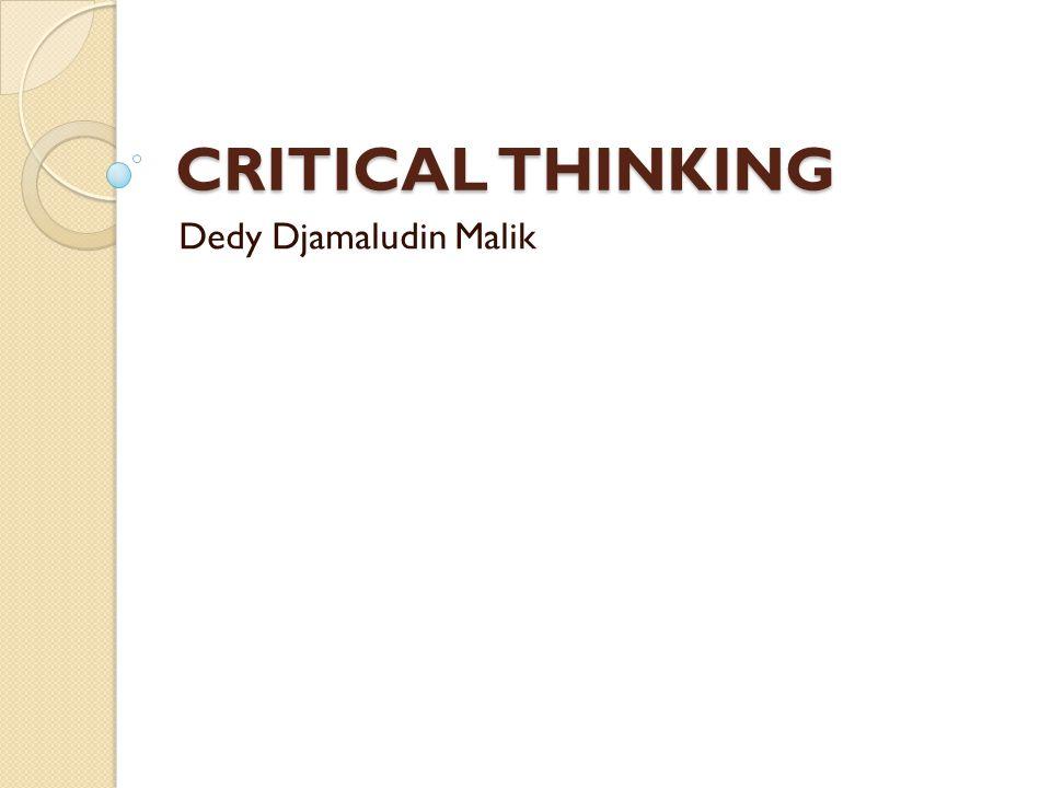 CRITICAL THINKING Dedy Djamaludin Malik