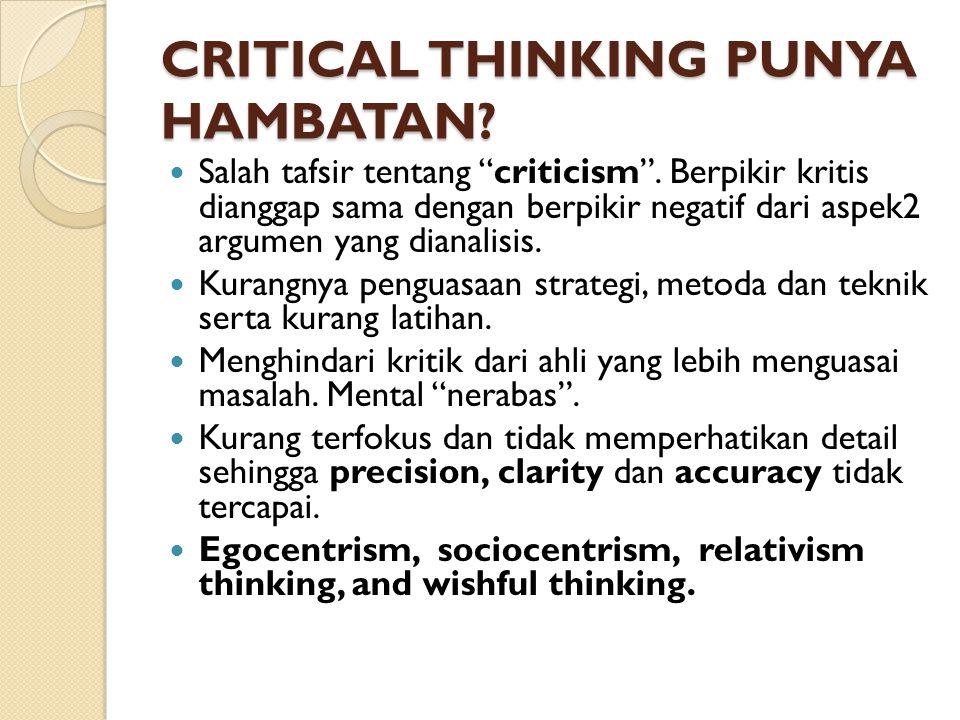 """CRITICAL THINKING PUNYA HAMBATAN? Salah tafsir tentang """"criticism"""". Berpikir kritis dianggap sama dengan berpikir negatif dari aspek2 argumen yang dia"""