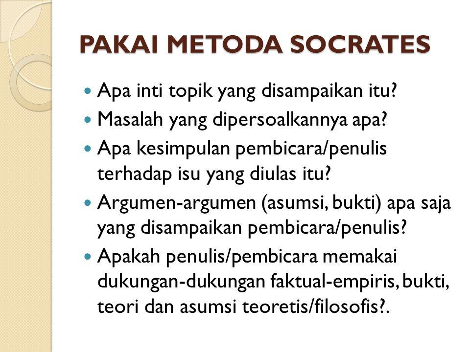PAKAI METODA SOCRATES Apa inti topik yang disampaikan itu? Masalah yang dipersoalkannya apa? Apa kesimpulan pembicara/penulis terhadap isu yang diulas