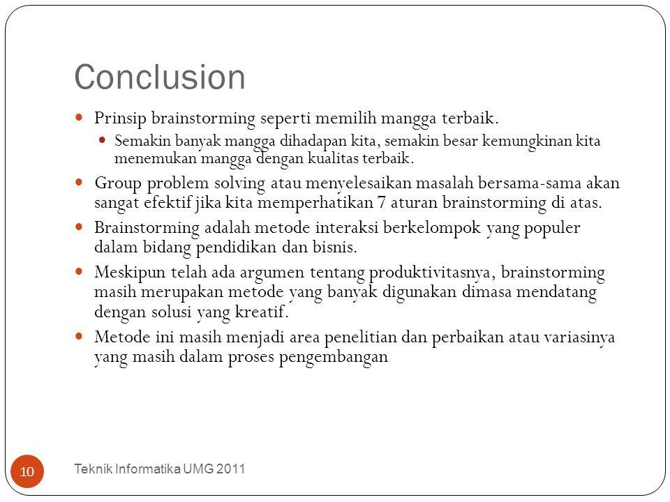 Conclusion Teknik Informatika UMG 2011 10 Prinsip brainstorming seperti memilih mangga terbaik. Semakin banyak mangga dihadapan kita, semakin besar ke