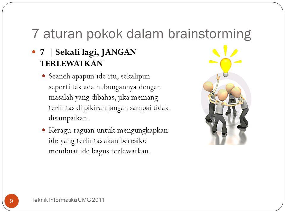 7 aturan pokok dalam brainstorming Teknik Informatika UMG 2011 9 7 | Sekali lagi, JANGAN TERLEWATKAN Seaneh apapun ide itu, sekalipun seperti tak ada