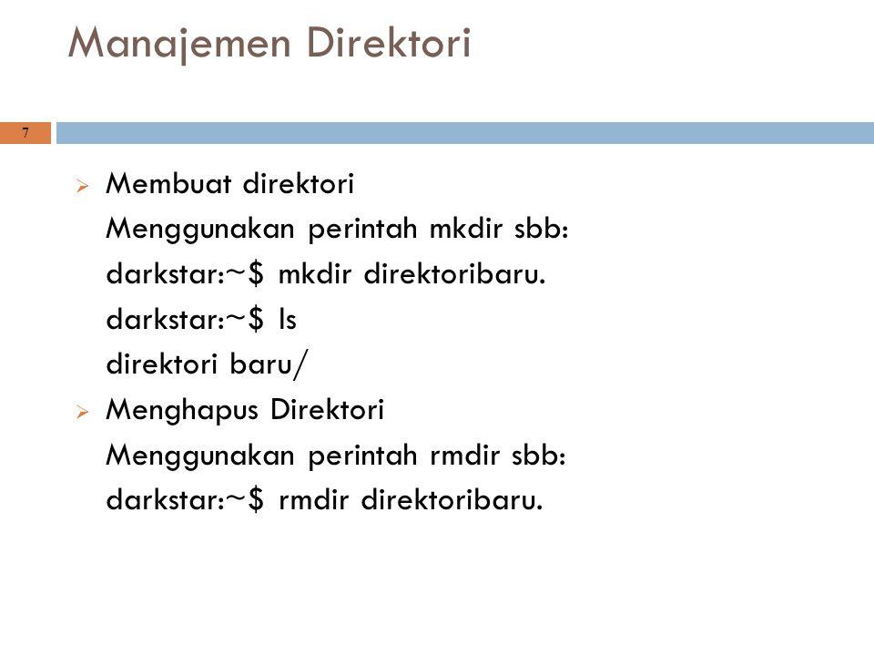 Manajemen Direktori 7  Membuat direktori Menggunakan perintah mkdir sbb: darkstar:~$ mkdir direktoribaru. darkstar:~$ ls direktori baru/  Menghapus