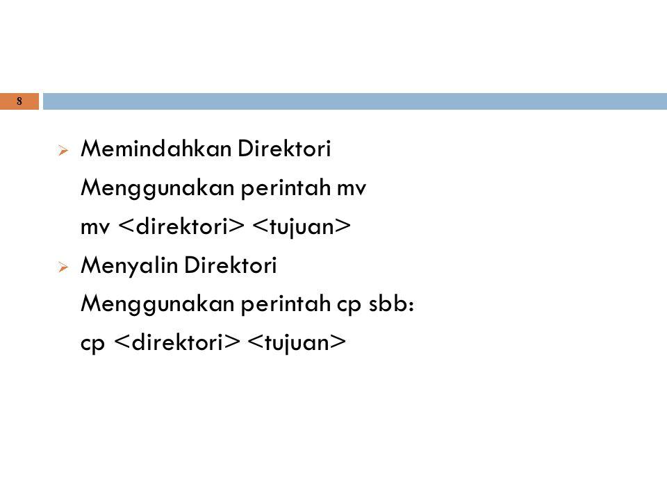 8  Memindahkan Direktori Menggunakan perintah mv mv  Menyalin Direktori Menggunakan perintah cp sbb: cp