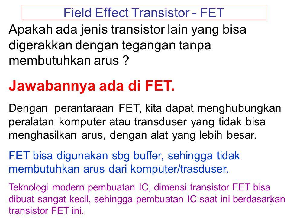 4 Field-Effect Transistors Field-Effect Transistor (FET) adalah piranti tiga-terminal seperti halnya transistor BJT.