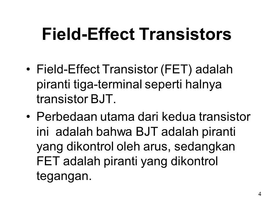 4 Field-Effect Transistors Field-Effect Transistor (FET) adalah piranti tiga-terminal seperti halnya transistor BJT. Perbedaan utama dari kedua transi