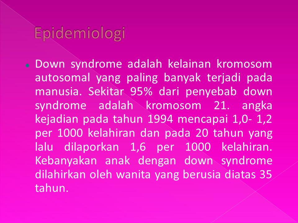 Down syndrome adalah kelainan kromosom autosomal yang paling banyak terjadi pada manusia. Sekitar 95% dari penyebab down syndrome adalah kromosom 21.