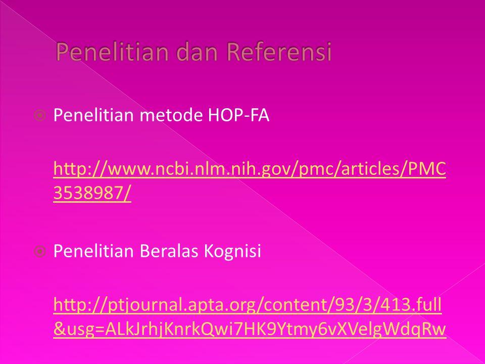  Penelitian metode HOP-FA http://www.ncbi.nlm.nih.gov/pmc/articles/PMC 3538987/  Penelitian Beralas Kognisi http://ptjournal.apta.org/content/93/3/4