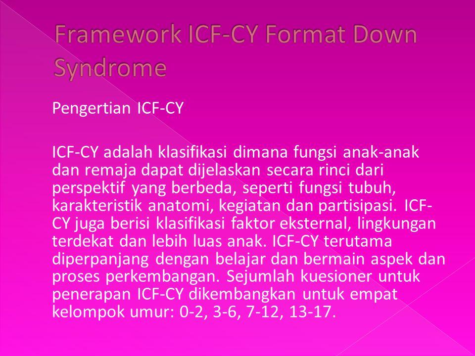 Pengertian ICF-CY ICF-CY adalah klasifikasi dimana fungsi anak-anak dan remaja dapat dijelaskan secara rinci dari perspektif yang berbeda, seperti fun