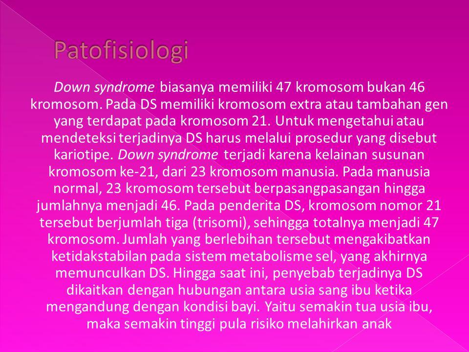 Down syndrome biasanya memiliki 47 kromosom bukan 46 kromosom. Pada DS memiliki kromosom extra atau tambahan gen yang terdapat pada kromosom 21. Untuk