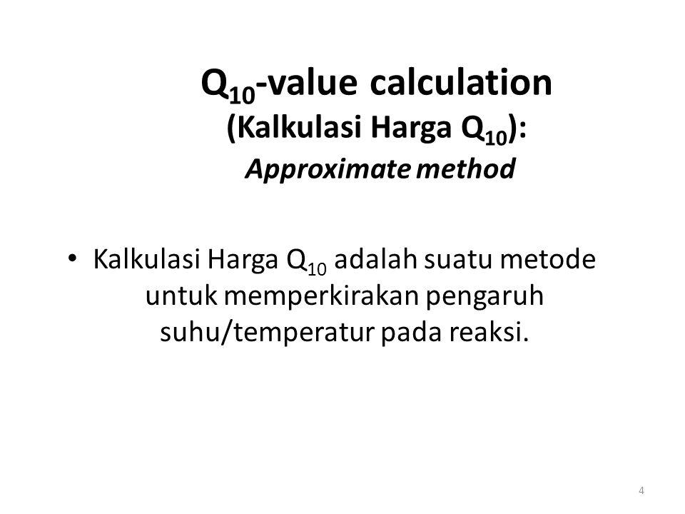 4 Q 10 -value calculation (Kalkulasi Harga Q 10 ): Approximate method Kalkulasi Harga Q 10 adalah suatu metode untuk memperkirakan pengaruh suhu/tempe