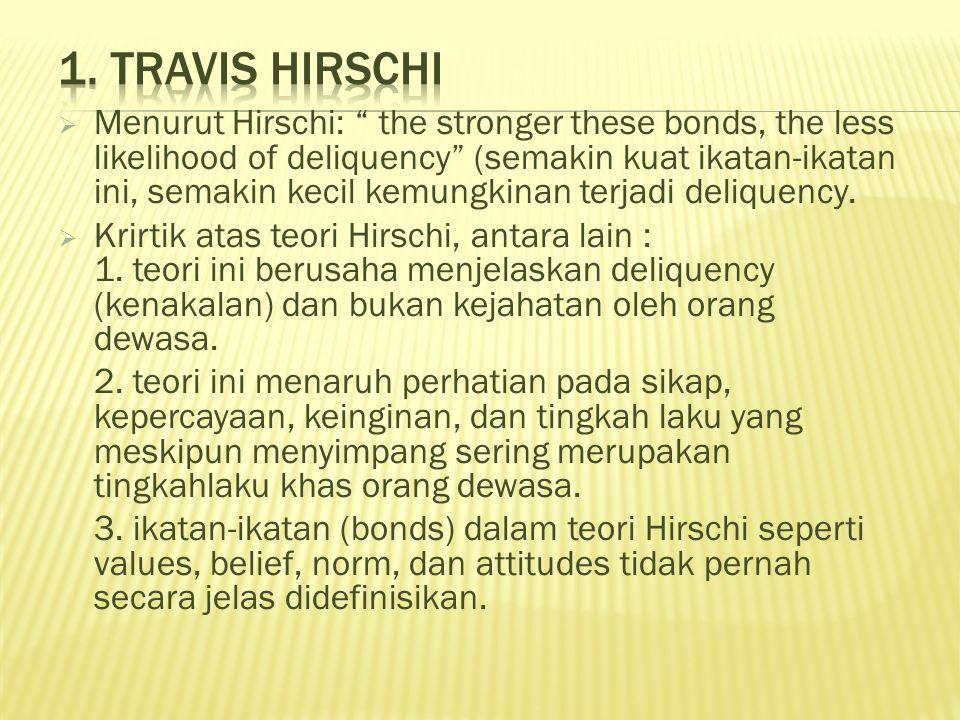 " Menurut Hirschi: "" the stronger these bonds, the less likelihood of deliquency"" (semakin kuat ikatan-ikatan ini, semakin kecil kemungkinan terjadi d"