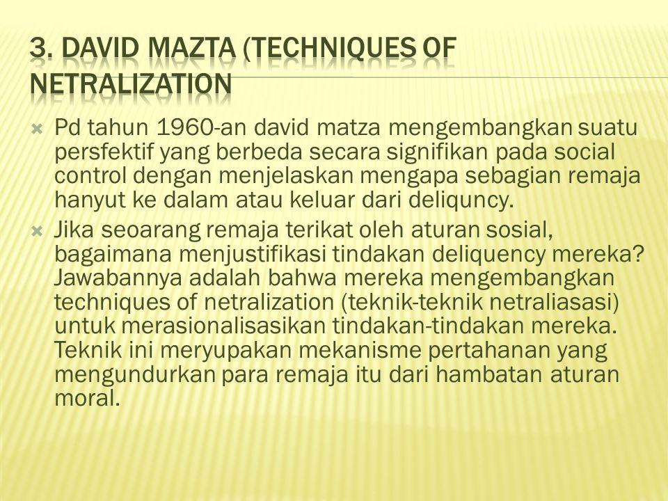  Pd tahun 1960-an david matza mengembangkan suatu persfektif yang berbeda secara signifikan pada social control dengan menjelaskan mengapa sebagian r