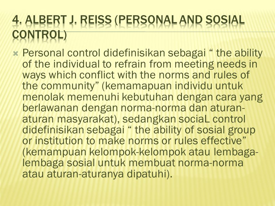 " Personal control didefinisikan sebagai "" the ability of the individual to refrain from meeting needs in ways which conflict with the norms and rules"