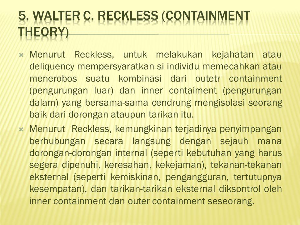  Menurut Reckless, untuk melakukan kejahatan atau deliquency mempersyaratkan si individu memecahkan atau menerobos suatu kombinasi dari outetr contai