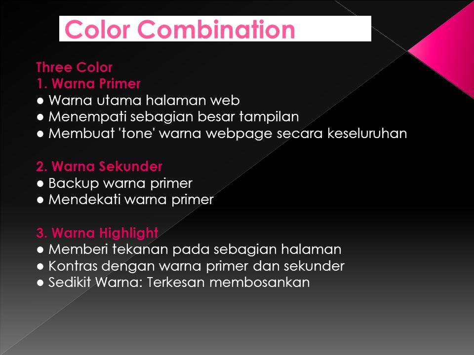 Color Combination Three Color 1. Warna Primer ● Warna utama halaman web ● Menempati sebagian besar tampilan ● Membuat 'tone' warna webpage secara kese