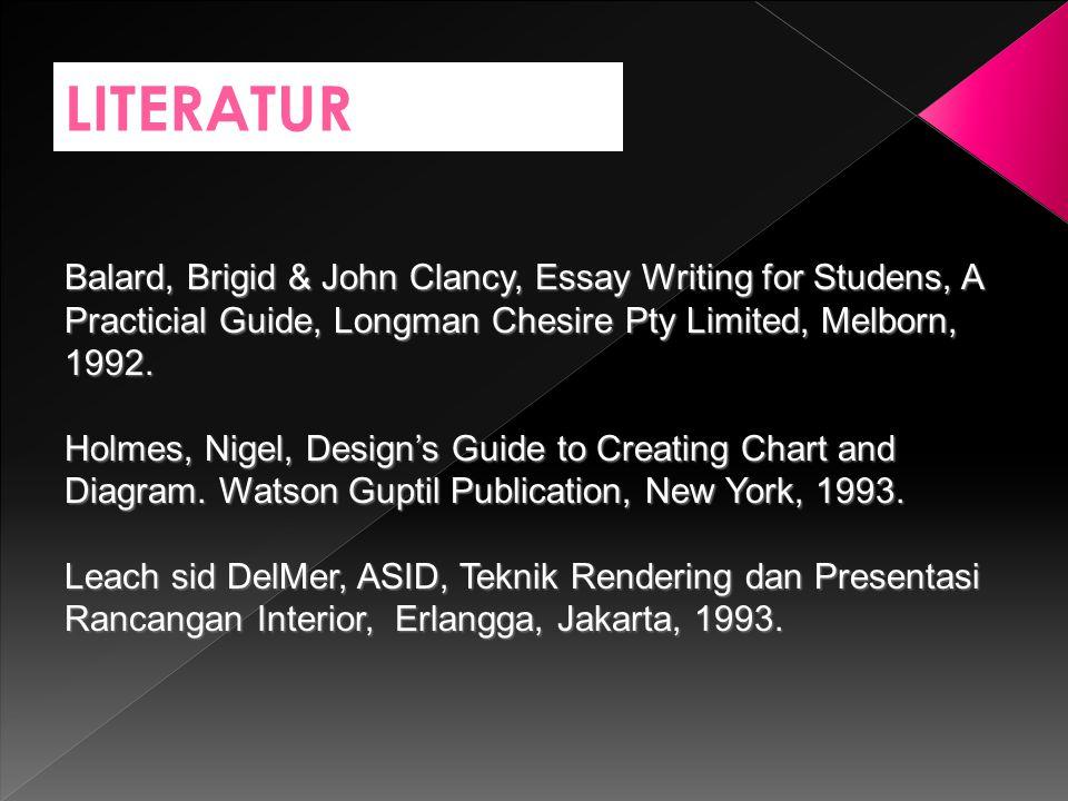 LITERATUR Balard, Brigid & John Clancy, Essay Writing for Studens, A Practicial Guide, Longman Chesire Pty Limited, Melborn, 1992. Holmes, Nigel, Desi