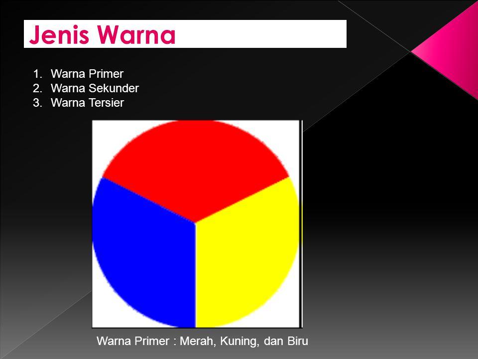 Jenis Warna 1.Warna Primer 2.Warna Sekunder 3.Warna Tersier Warna Primer : Merah, Kuning, dan Biru