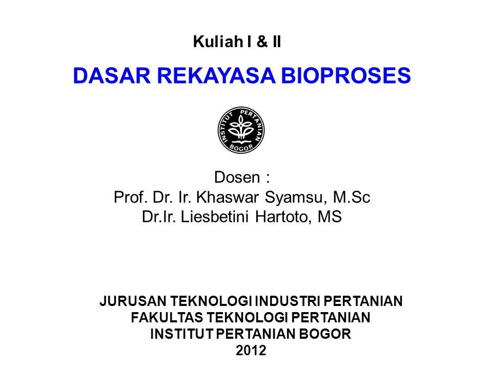 DASAR REKAYASA BIOPROSES Dosen : Prof.Dr. Ir. Khaswar Syamsu, M.Sc Dr.Ir.