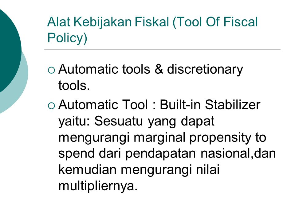 Alat Kebijakan Fiskal (Tool Of Fiscal Policy)  Automatic tools & discretionary tools.