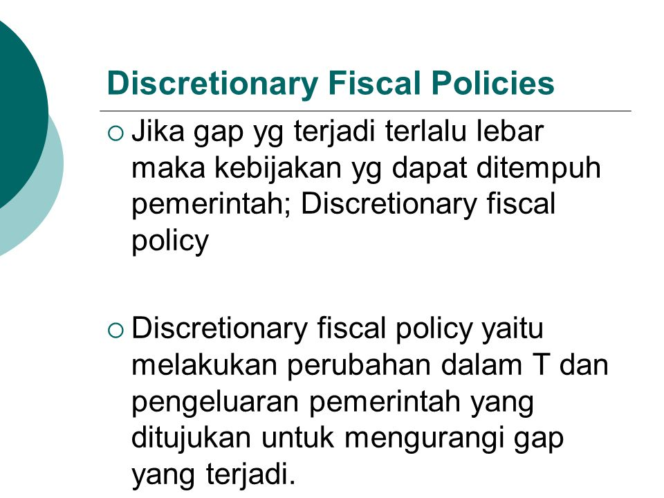 Discretionary Fiscal Policies  Jika gap yg terjadi terlalu lebar maka kebijakan yg dapat ditempuh pemerintah; Discretionary fiscal policy  Discretio