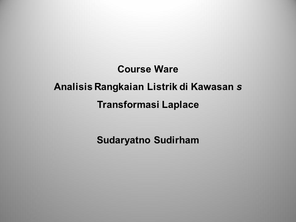 Course Ware Analisis Rangkaian Listrik di Kawasan s Transformasi Laplace Sudaryatno Sudirham