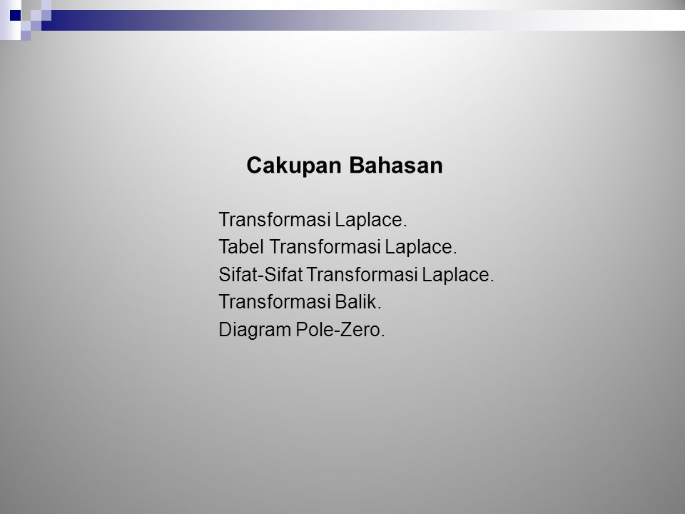 Transformasi Laplace. Tabel Transformasi Laplace. Sifat-Sifat Transformasi Laplace. Transformasi Balik. Diagram Pole-Zero. Cakupan Bahasan