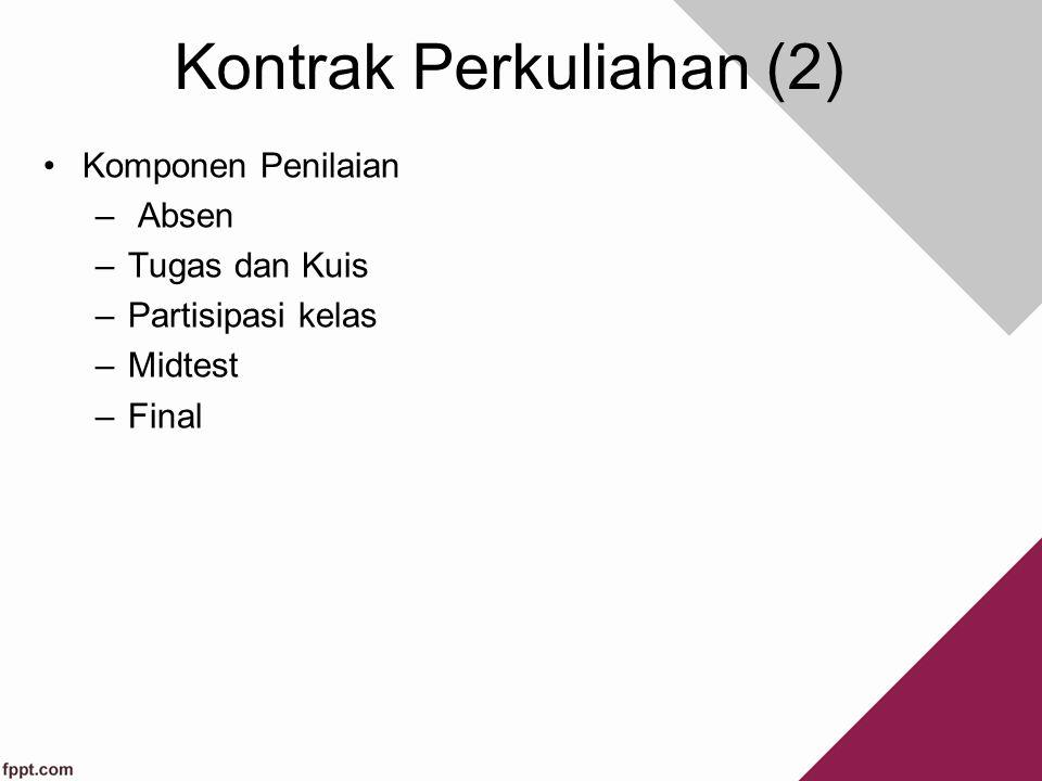 Kontrak Perkuliahan (2) Komponen Penilaian – Absen –Tugas dan Kuis –Partisipasi kelas –Midtest –Final