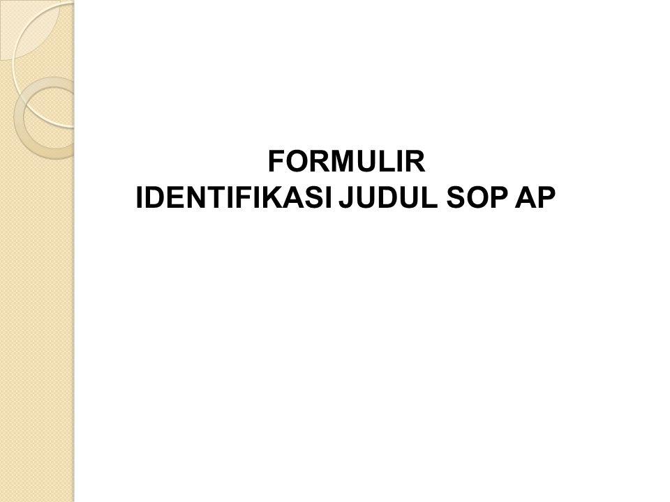 FORMULIR IDENTIFIKASI JUDUL SOP AP