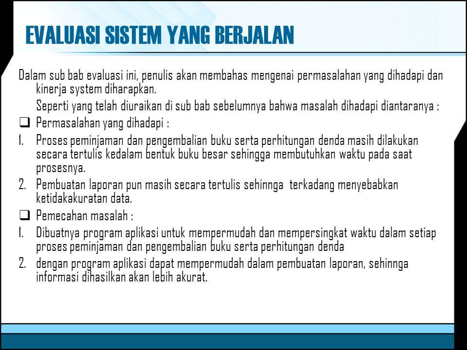 EVALUASI SISTEM YANG BERJALAN Dalam sub bab evaluasi ini, penulis akan membahas mengenai permasalahan yang dihadapi dan kinerja system diharapkan. Sep