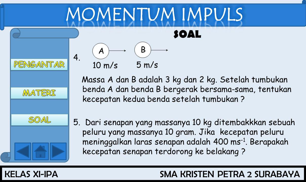 KELAS XI-IPA SMA KRISTEN PETRA 2 SURABAYA SOAL 4.Massa A dan B adalah 3 kg dan 2 kg.