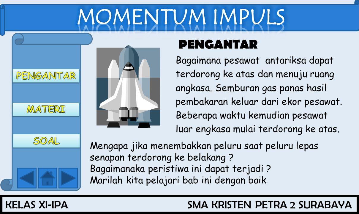 KELAS XI-IPA SMA KRISTEN PETRA 2 SURABAYA PENGANTAR Bagaimana pesawat antariksa dapat terdorong ke atas dan menuju ruang angkasa. Semburan gas panas h