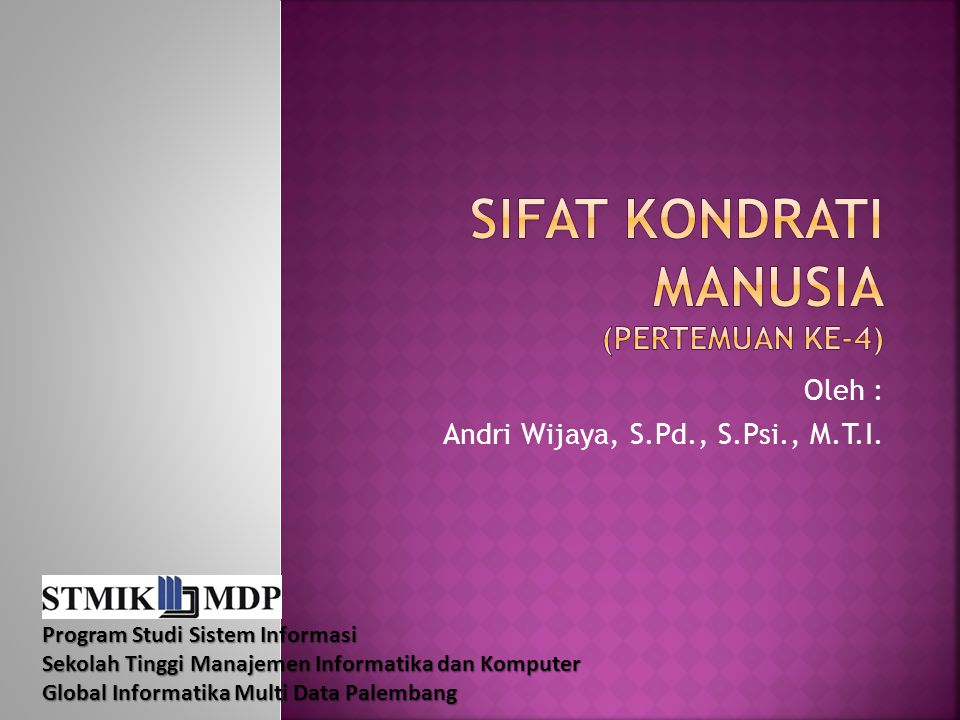 Oleh : Andri Wijaya, S.Pd., S.Psi., M.T.I. Program Studi Sistem Informasi Sekolah Tinggi Manajemen Informatika dan Komputer Global Informatika Multi D