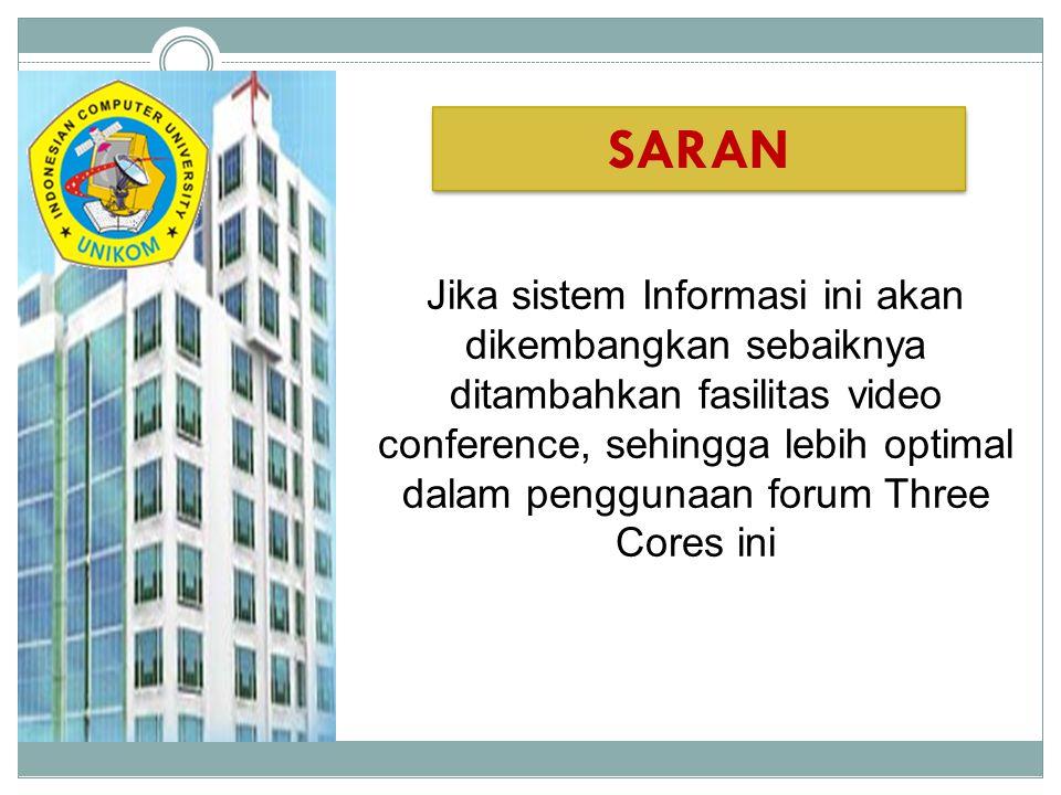 Jika sistem Informasi ini akan dikembangkan sebaiknya ditambahkan fasilitas video conference, sehingga lebih optimal dalam penggunaan forum Three Core