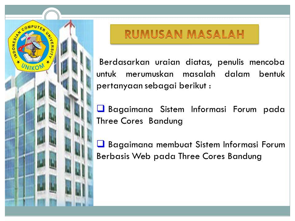 Dalam penelitian yang dilakukan pada Three Cores Bandung, penulis membatasi lingkup dari penelitian yang akan dilaksanakan, berikut adalah batasan masalahnya:  Sistem informasi yang dibangun hanya sistem informasi forum  Objek penelitian hanya pengguna jasa pada Three Cores Bandung.