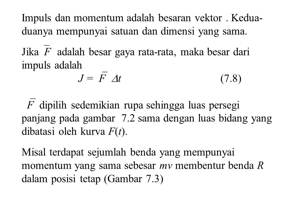 Impuls J pada benda R dan perubahan momentum linier  p dari benda yang bertumbukan mempunyai besar yang sama dan arah yang berlawanan.