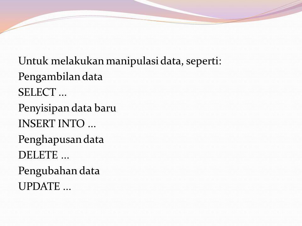 Untuk melakukan manipulasi data, seperti: Pengambilan data SELECT...