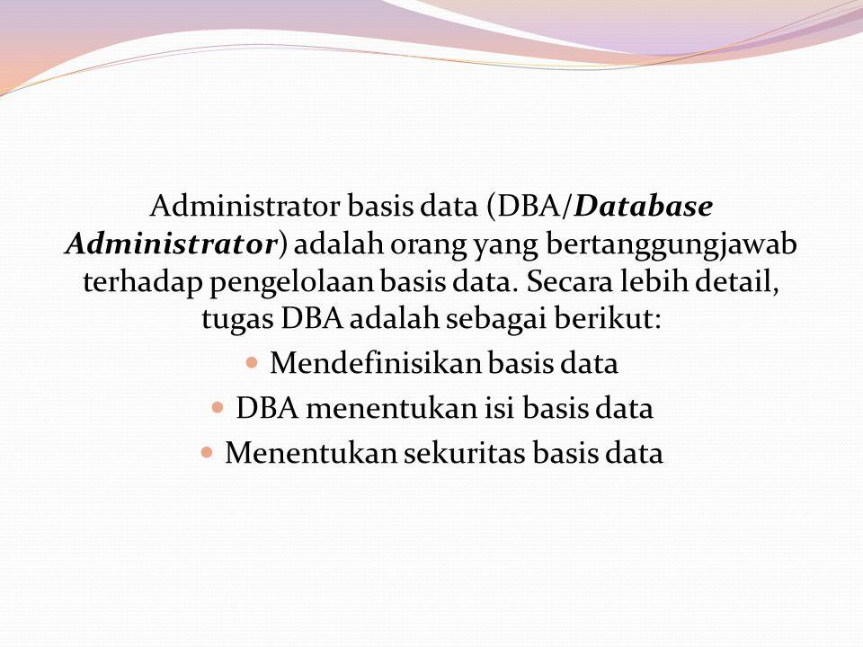 Administrator basis data (DBA/Database Administrator) adalah orang yang bertanggungjawab terhadap pengelolaan basis data.