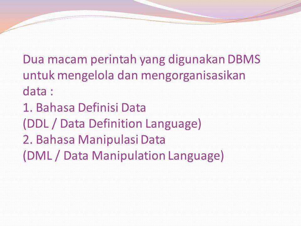 Dua macam perintah yang digunakan DBMS untuk mengelola dan mengorganisasikan data : 1.