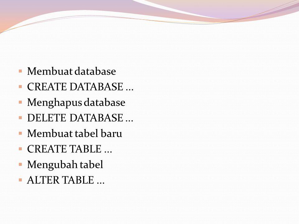  Membuat database  CREATE DATABASE...  Menghapus database  DELETE DATABASE...