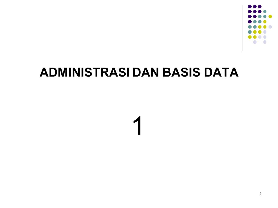 1 ADMINISTRASI DAN BASIS DATA 1