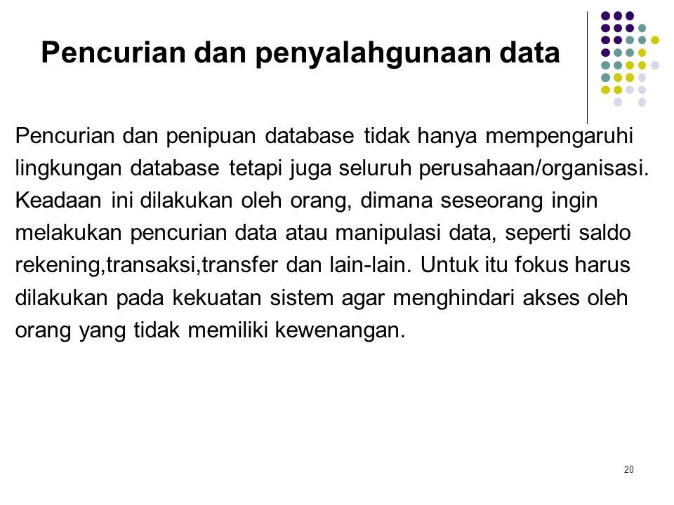 Pencurian dan penyalahgunaan data Pencurian dan penipuan database tidak hanya mempengaruhi lingkungan database tetapi juga seluruh perusahaan/organisasi.