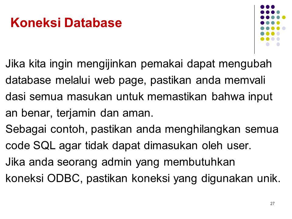 Koneksi Database Jika kita ingin mengijinkan pemakai dapat mengubah database melalui web page, pastikan anda memvali dasi semua masukan untuk memastikan bahwa input an benar, terjamin dan aman.