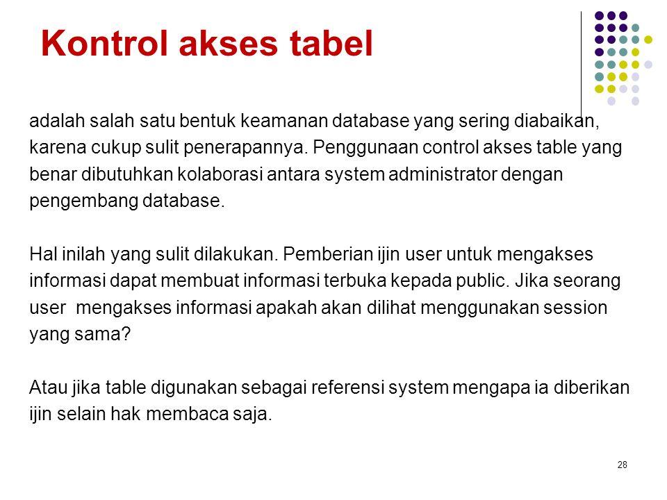 Kontrol akses tabel adalah salah satu bentuk keamanan database yang sering diabaikan, karena cukup sulit penerapannya.